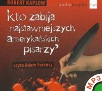 Kto zabija najslawniejszych amerykanskich pisarzy - Robert Kaplow